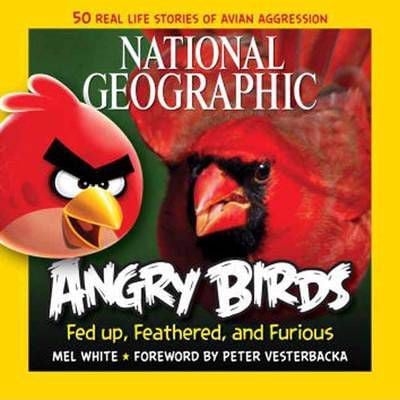 50 True Stories of the Fed Up, Feathered, and Furious (National Geographic Angry Birds)