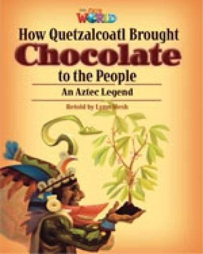Our World (BrE) 6 : How Quetzalcoatl Brought Chocolate to the People Reader