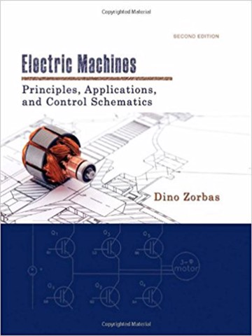 Electric Machines : Principles, Applications, and Control Schematics