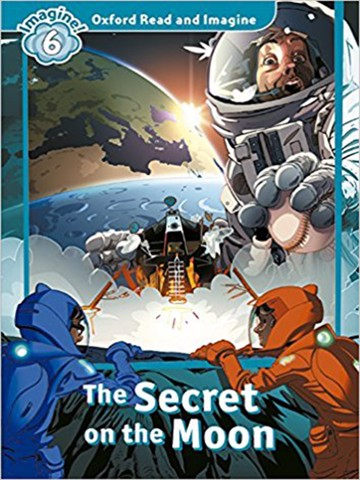 Oxford Read and Imagine: Level 6: The Secret on the Moon