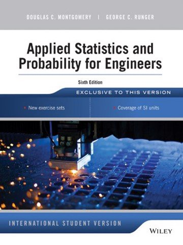 Applied Statistics and Probability for Engineers, 6th Edition, International Student version