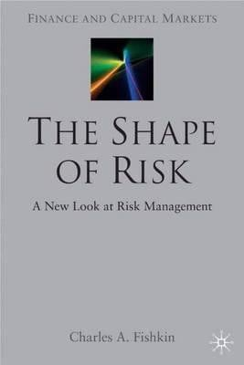 The Shape of Risk : A New Look at Risk Management