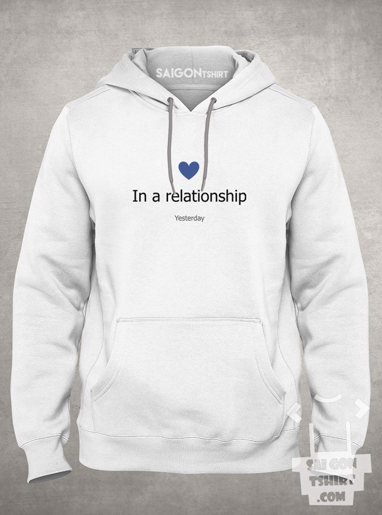 Áo khoác hoodie in a relationship yesterday - single valentine - SI - Tshirt-229