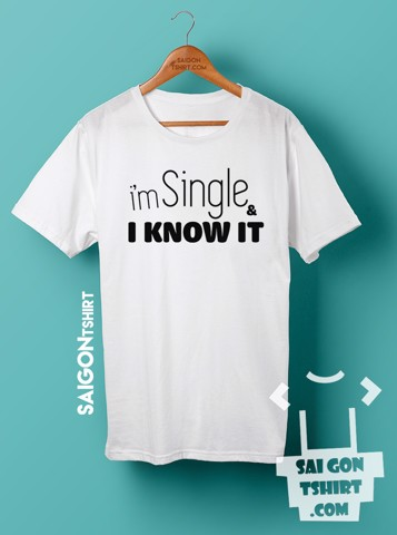 Áo thun im single and I know it - single valentine - SI - Tshirt-227