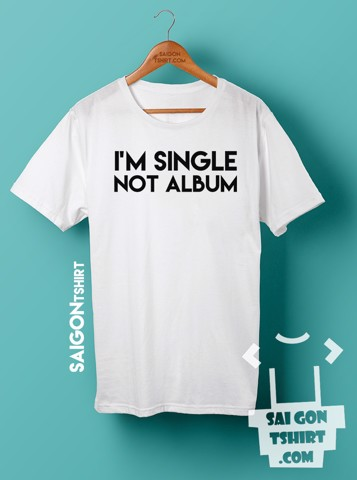 Áo thun im single not album - single valentine - SI - Tshirt-228