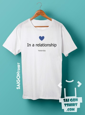 Áo thun in a relationship yesterday - single valentine - SI - Tshirt-229