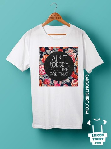 Áo thun Ain't noboy got time for that - Aint nobody not time for that - Tshirt-100