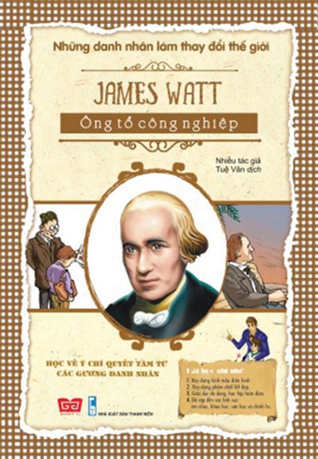 NDNLTDTG - James Watt - Ông tổ công nghiệp