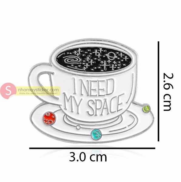 I need my space coffee - Pin sticker ghim cài áo