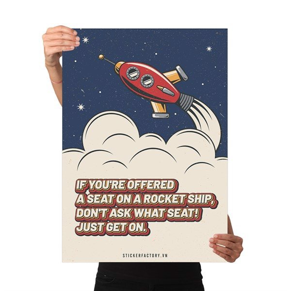 If you're offered a seat on a rocket ship, don't ask what seat! Just get on - Poster động lực Chân Kinh Startup