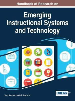 Handbook of Research on Emerging Instructional Systems and Technology