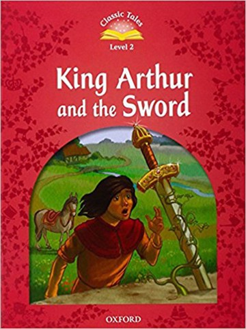 Classic Tales: Level 2: King Arthur and the Sword