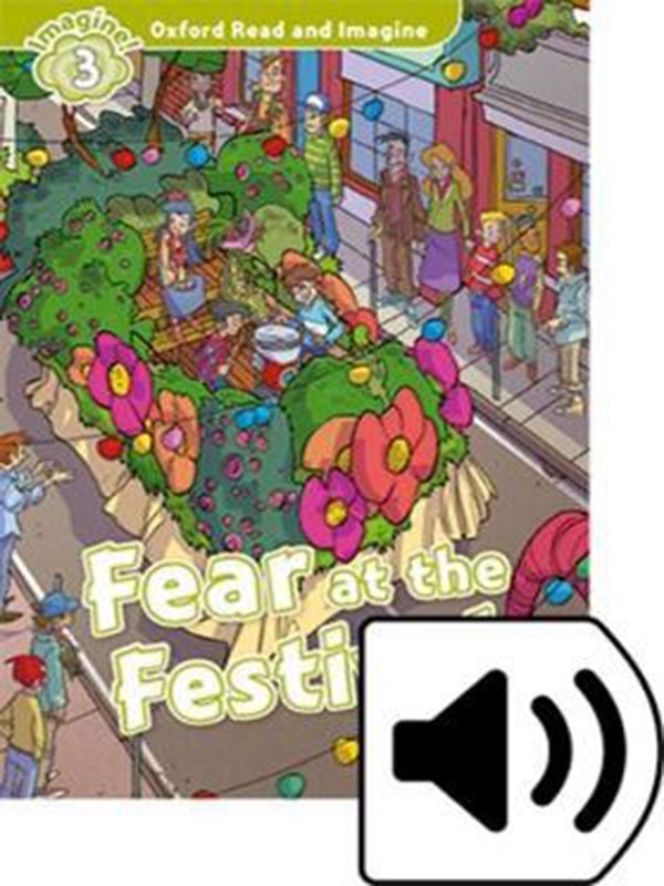 Oxford Read and Imagine: Level 3: Fear at the Festival