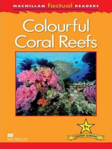 Macmillan Factual Readers Level 1+: Colourful Coral Reefs