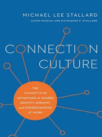Connection Culture : The Competitive Advantage of Shared Identity, Empathy, and Understanding at Work