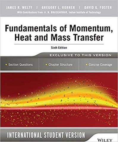 Fundamentals of Momentum, Heat and Mass Transfer, 6th Edition International Student Version