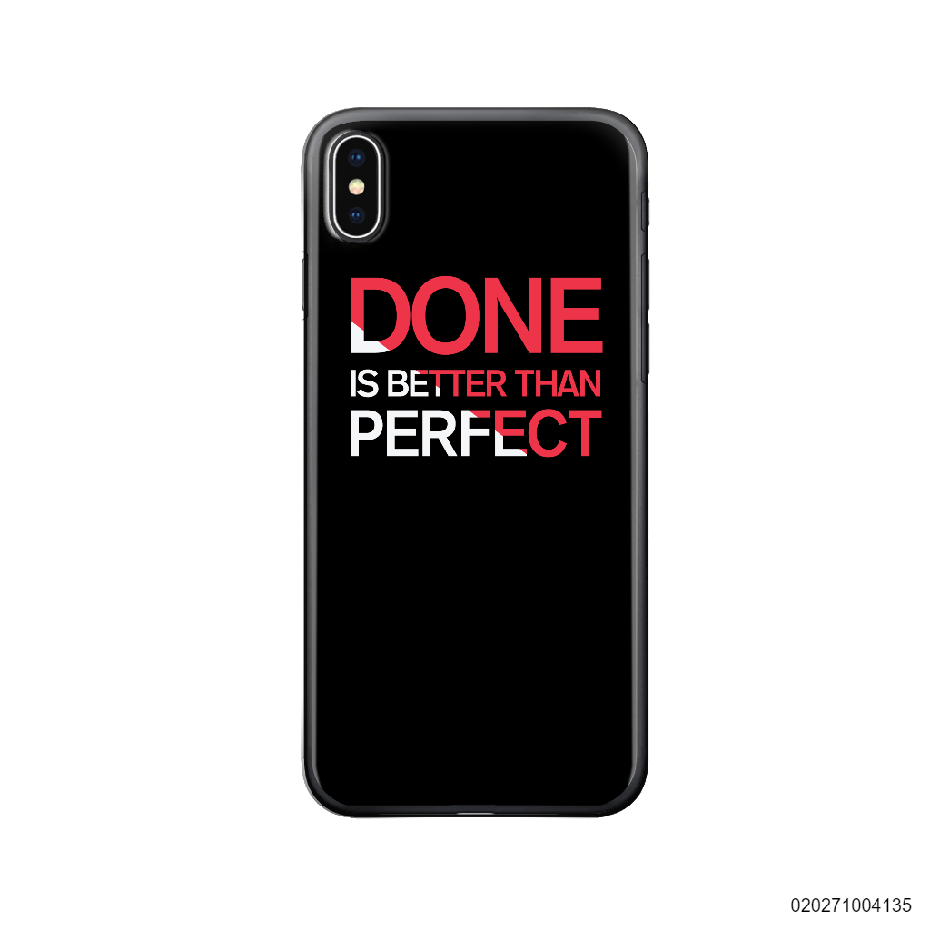 DONE IS BETTER THAN PERFECT - Iphone X/ Xs