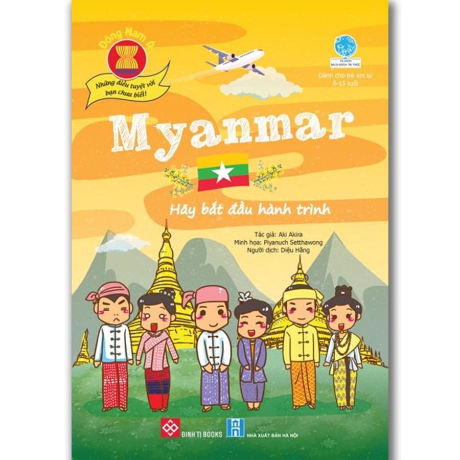 Đông Nam Á - Những điều tuyệt vời bạn chưa biết: Myanmar - Hãy bắt đầu hành trình…