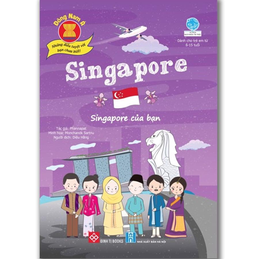 Đông Nam Á - Những điều tuyệt vời bạn chưa biết: Singapore - Singapore của bạn…