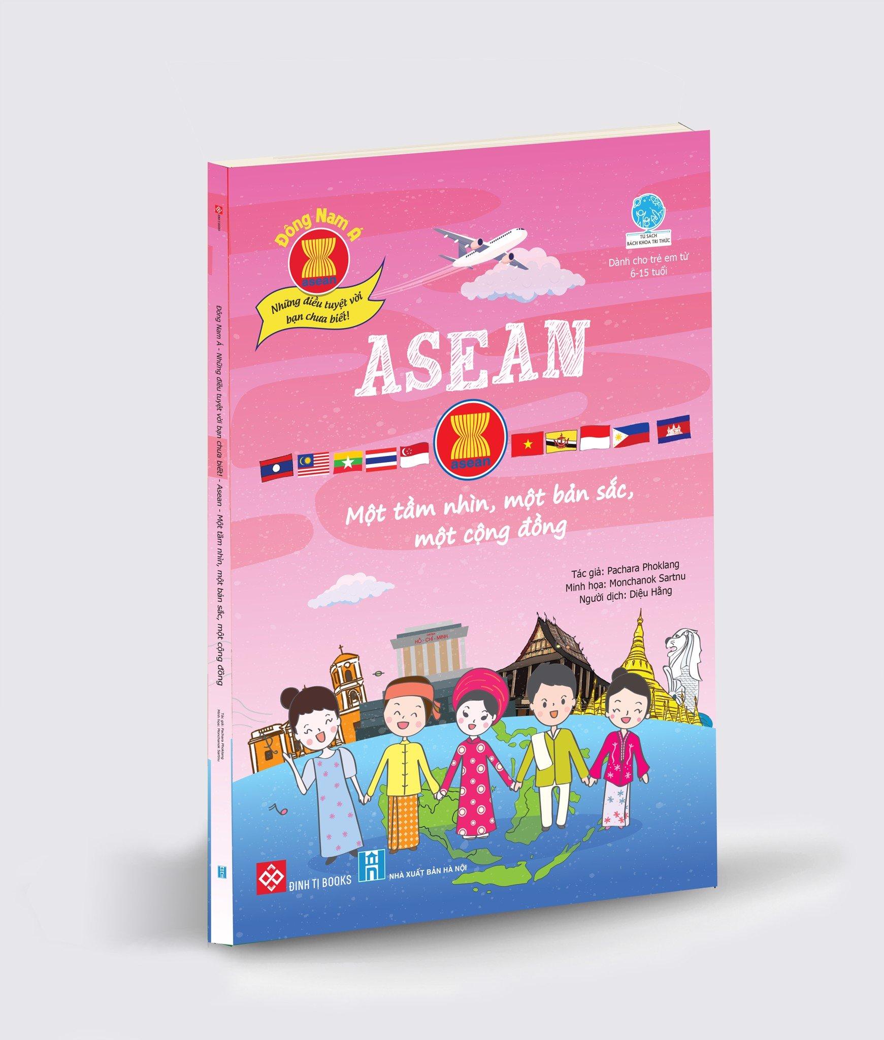 Đông Nam Á - Những điều tuyệt vời bạn chưa biết: ASEAN - Một tầm nhìn, một bản sắc, một cộng đồng…