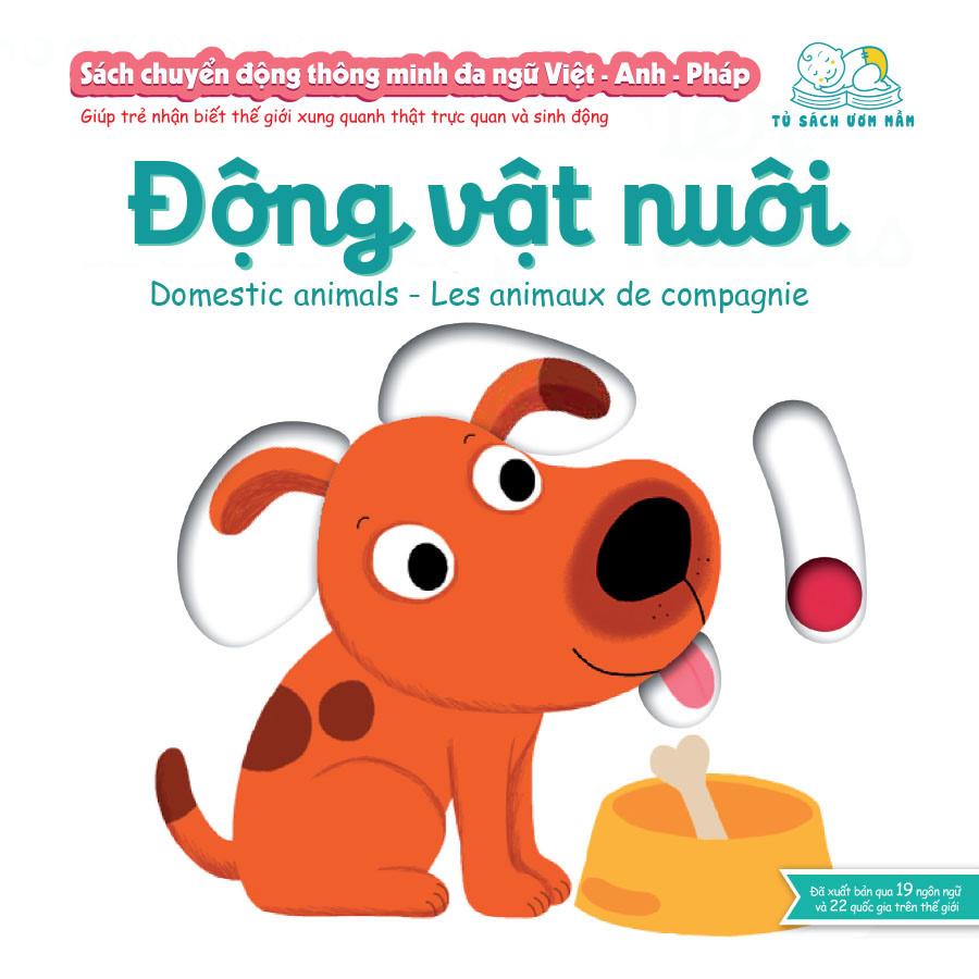 Sách chuyển động thông minh đa ngữ Việt - Anh - Pháp: Động vật nuôi – Domestic animals – Les animaux  de compagnie