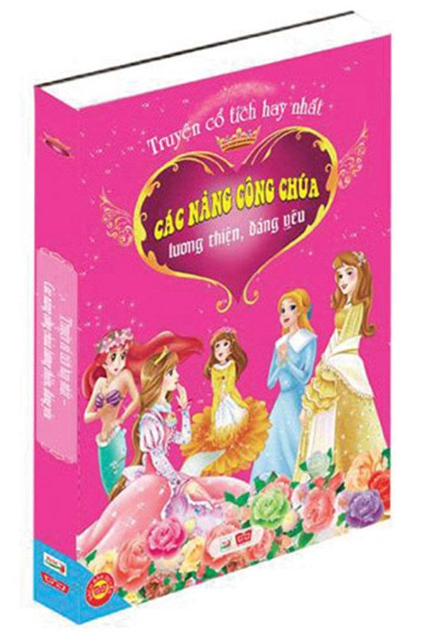 Truyện cổ tích hay nhất - các nàng công chúa lương thiện, đáng yêu Bìa cứng