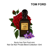 Nước hoa Tom Ford mini Noir De Noir Private Blend Collection 12ml
