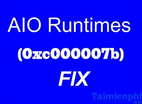 Sửa lỗi 0xc000007b the application was unable to start correctly