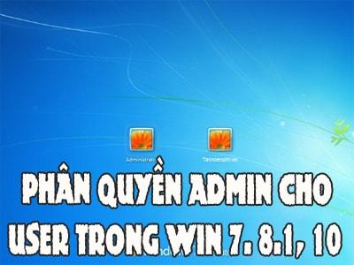 Phân quyền Admin cho User trong Win 7. 8.1, 10