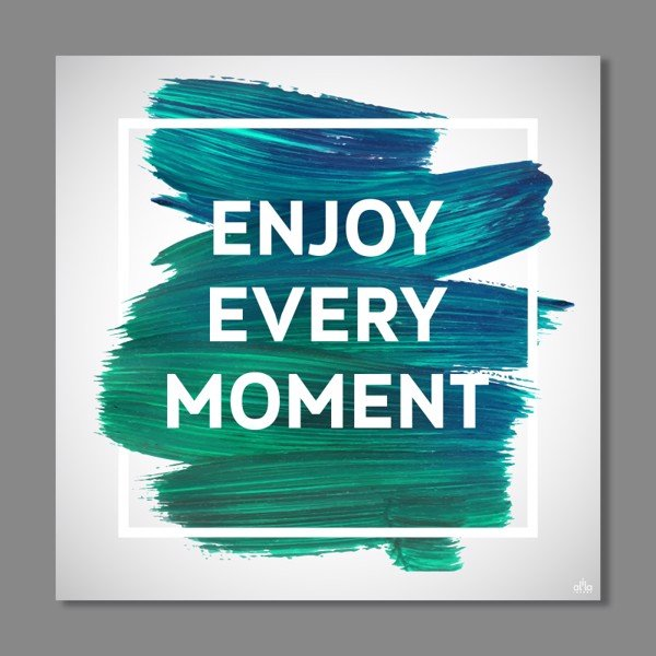 Tranh Quote Enjoy Every Moment Alila (80x80cm)