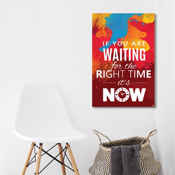 Tranh Quote If You Are Waiting For The Right Time Alila (40x60cm - 50x75cm - 60x90cm)