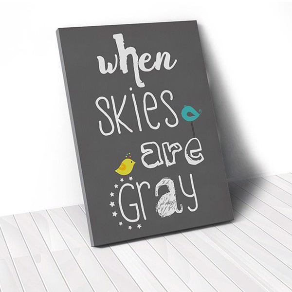 Tranh Canvas Quotes When Skies Are Gray (40x60cm - 50x75cm - 60x90cm)