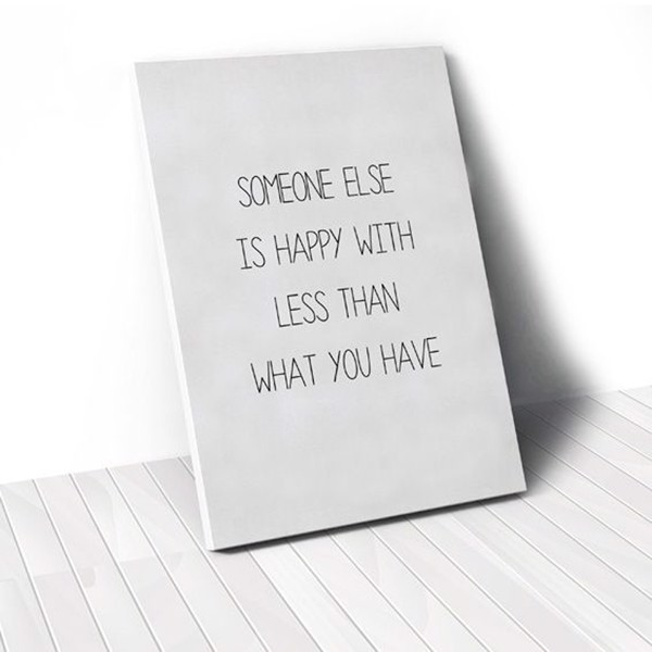 Tranh Canvas Quotes Someone Else Is Happy With Less Than What You Have (40x60cm - 50x75cm - 60x90cm)