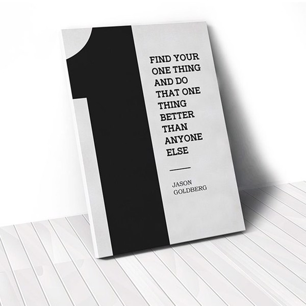 Tranh Canvas Quotes Find Your One Thing And Do That One Thing Better (40x60cm - 50x75cm - 60x90cm)