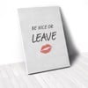 Tranh Canvas Quotes Be Nice Or Leave And Red Lip (40x60cm - 50x75cm - 60x90cm)