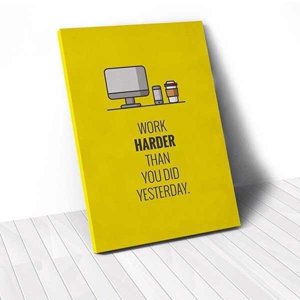 Tranh Canvas Quote Work Harder Than You Do Yesterday (40x60cm - 50x75cm - 60x90cm)