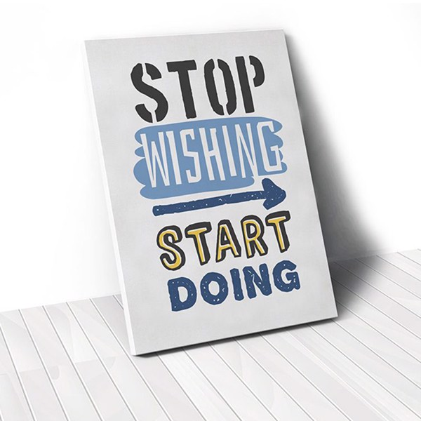 Tranh Canvas Quote Stop Wishing Start Doing (40x60cm - 50x75cm - 60x90cm)
