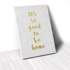 Tranh Canvas Quotes It's So Good To Be Home Gold (40x60cm - 50x75cm - 60x90cm)