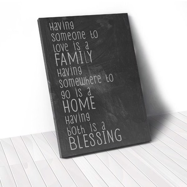Tranh Canvas Quotes Having Somesome To Love Is A Family (40x60cm - 50x75cm - 60x90cm)