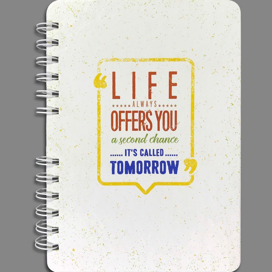 Notebook - Life Always Offers You A Second Chance, It's Called Tomorrow