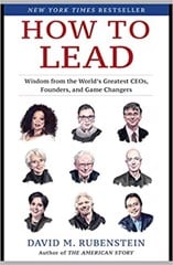 How to Lead : Wisdom from the World's Greatest CEOs, Founders, and Game Changers