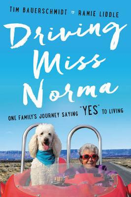 "Driving Miss Norma: One Family's Journey Saying ""Yes"" to Living (Hardback)"