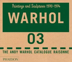 The Andy Warhol Catalogue Raisonne, Paintings and Sculptures 1970-1974: Paintings and Sculptures 1970-1974 (Hardback)