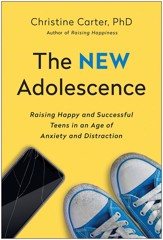 The New Adolescence: Raising Happy and Successful Teens in an Age of Anxiety and Distraction