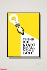 Tranh Think Big. Start Small Move Fast - TD0685