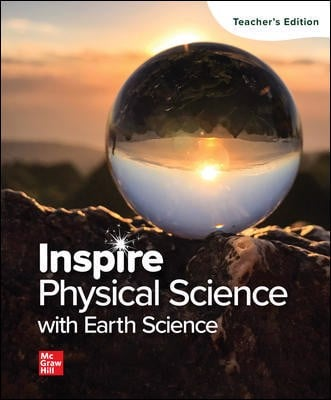 Inspire Science: Physical Science with Earth, G9-12 Teacher Edition