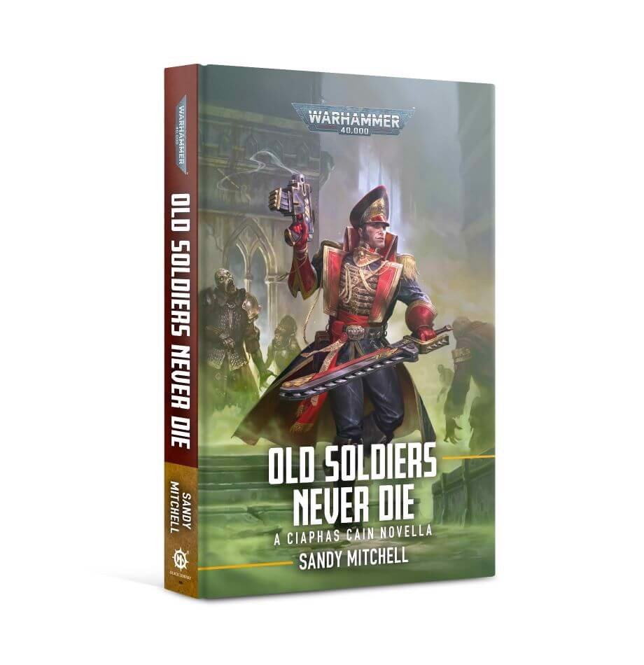 CIAPHAS CAIN:OLD SOLDIERS NEVER DIE (HB)