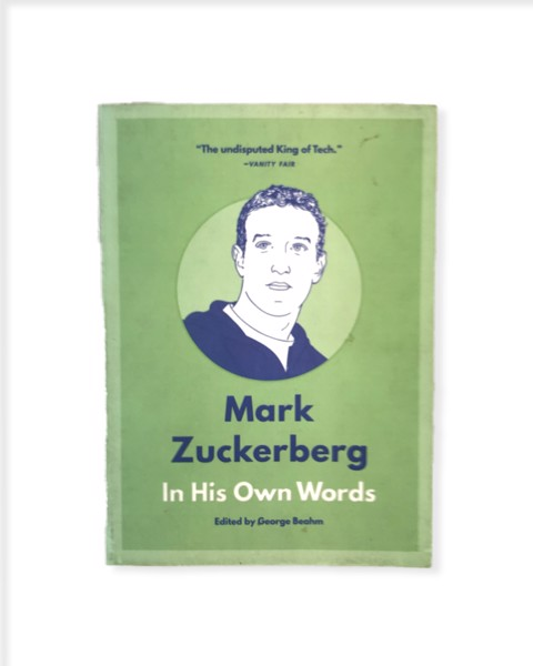 Mark Zuckerberg: In His Own Words by George Beahm