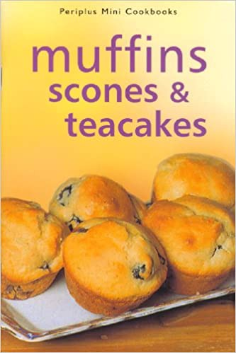Scones, Muffins &Amp; Teacakes: A Collection Of Quick And Easy Teatime Treats Too Tempting To Resist