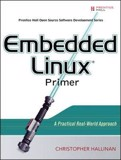 Embedded Linux Primer : A Practical Real-World Approach